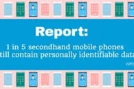 Report: 1 in 5 secondhand mobile phones still contain personally identifiable data from previous owners