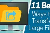 11 Best Ways to Transfer Large Files