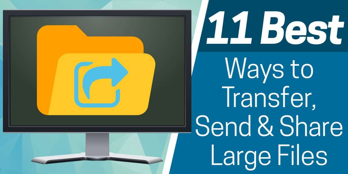 Best Ways to Transfer Send & Share Large Files