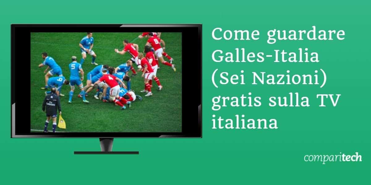 Come guardare Galles-Italia Sei Nazioni gratis sulla TV italiana