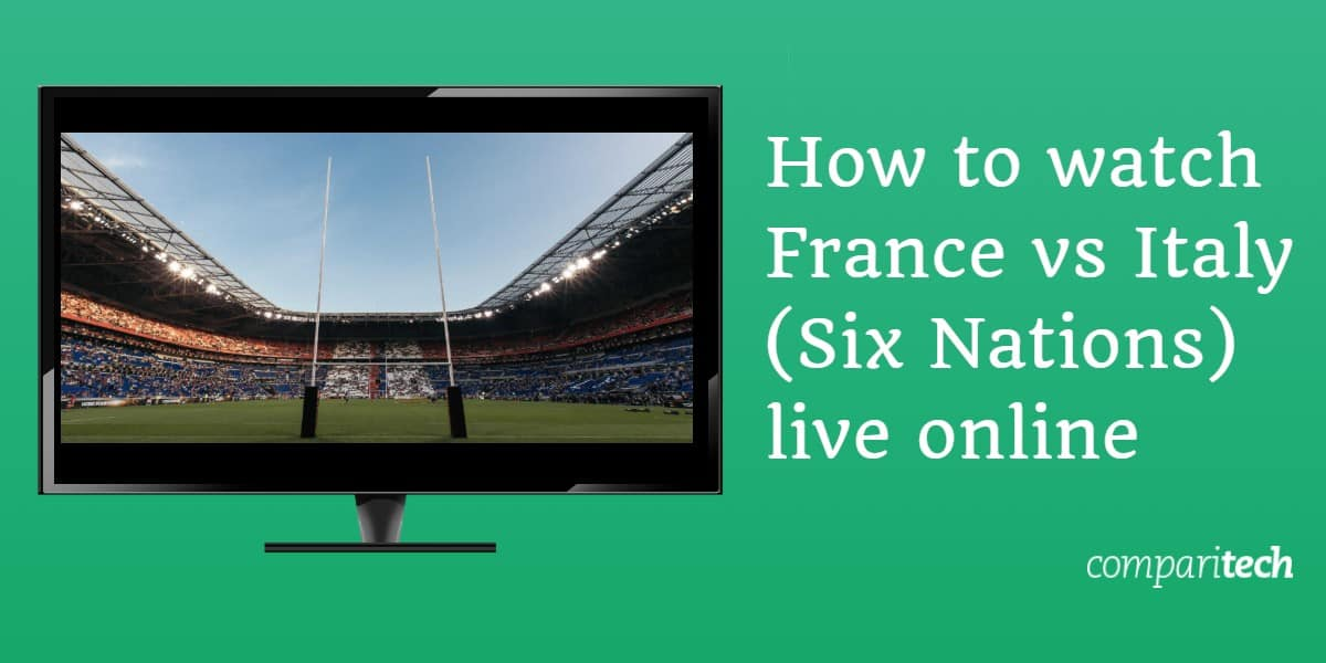 How to watch France vs Italy - Six Nations live online