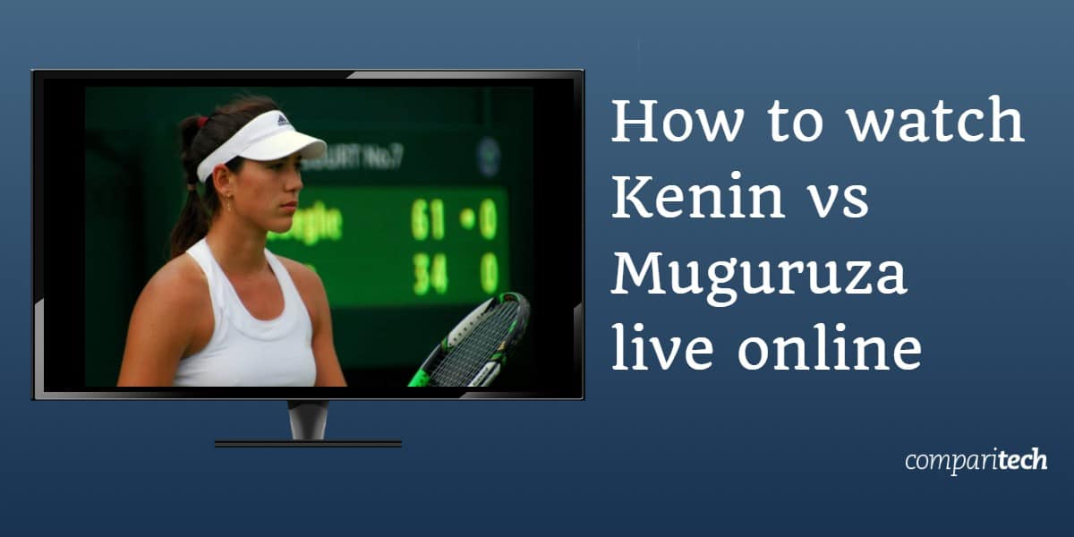 How to watch Kenin vs Muguruza live online