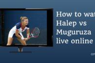 How to watch Halep vs Muguruza live online (Australian Open 2020)