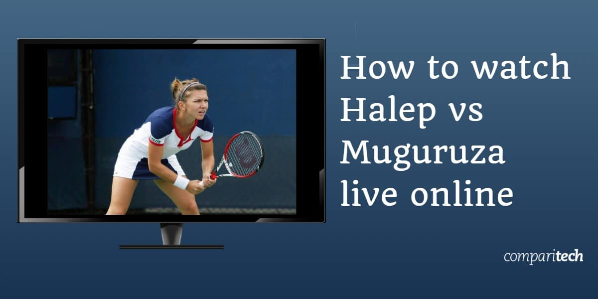 How to watch Simona Halep vs Garbine Muguruza