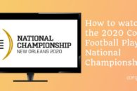 How to watch 2020 College Football Playoff National Championship
