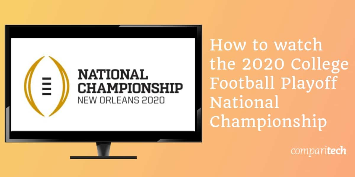How to watch the 2020 College Football Playoff National Championship
