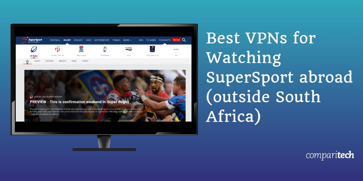 Best VPNs for Watching SuperSport abroad (outside South Africa)