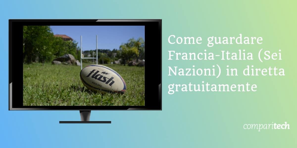 Come guardare Francia-Italia Sei Nazioni in diretta gratuitamente
