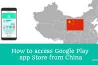 How to unblock Google Play Store from China