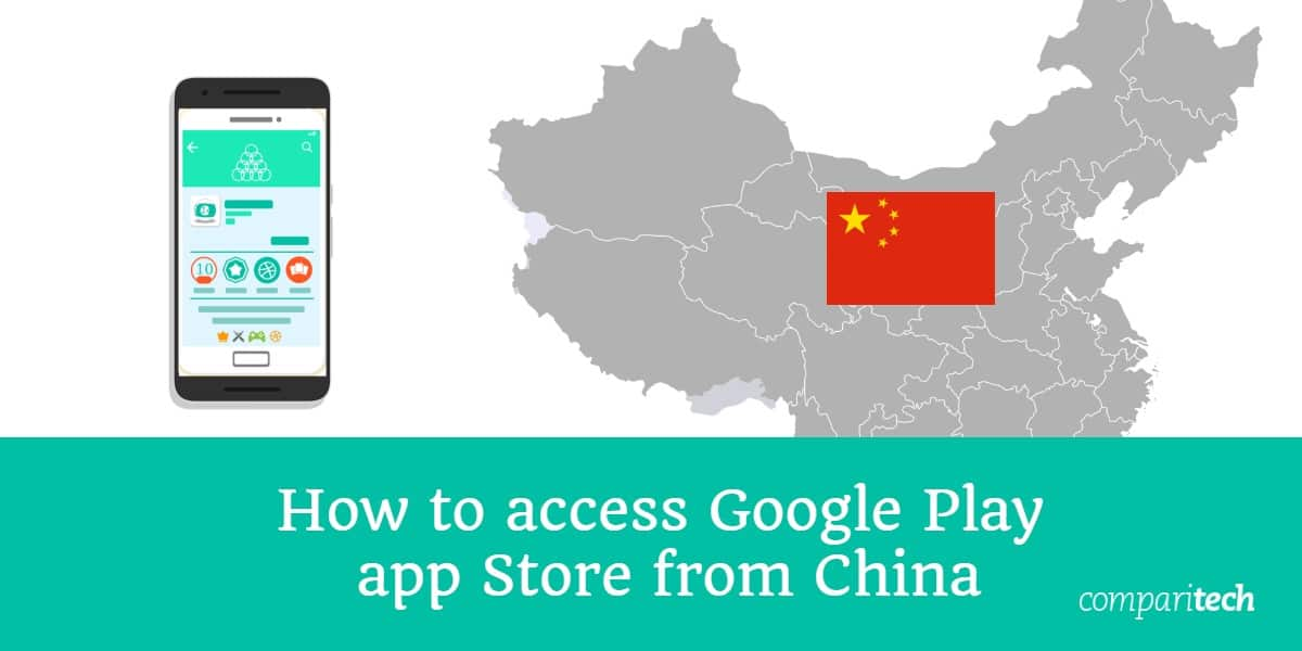 How to access Google Play app Store from China