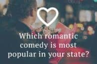 Which romantic comedy is most popular in your state?