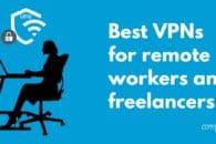 Best VPNs for remote workers and freelancers in 2020
