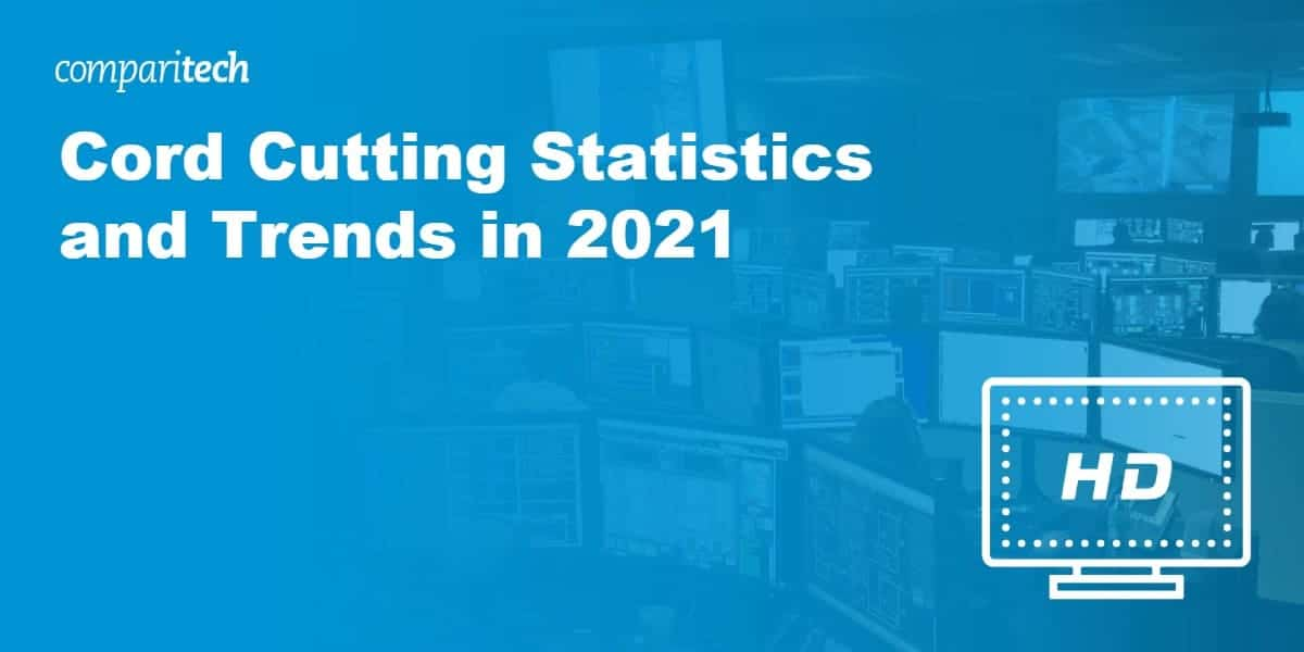 Cord Cutting Statistics and Trends in 2021