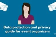 Data protection and privacy: A guide for event organisers in 2021
