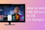 How to watch CBS All Access in UK (and Europe)
