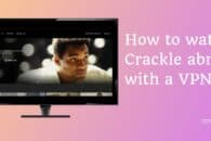 How to watch Sony Crackle movies online free (outside US)
