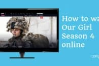 How to watch Our Girl season 4 online free