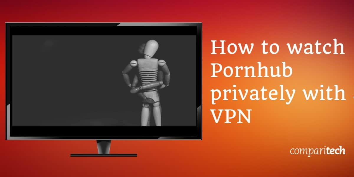 How to watch Pornhub privately with a VPN