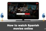 How to watch Spanish movies online from anywhere