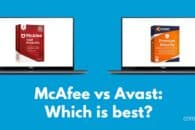 McAfee vs Avast: Which is best?