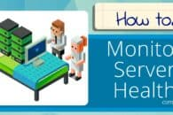 Server Monitoring Best Practices – How To Monitor Server Health