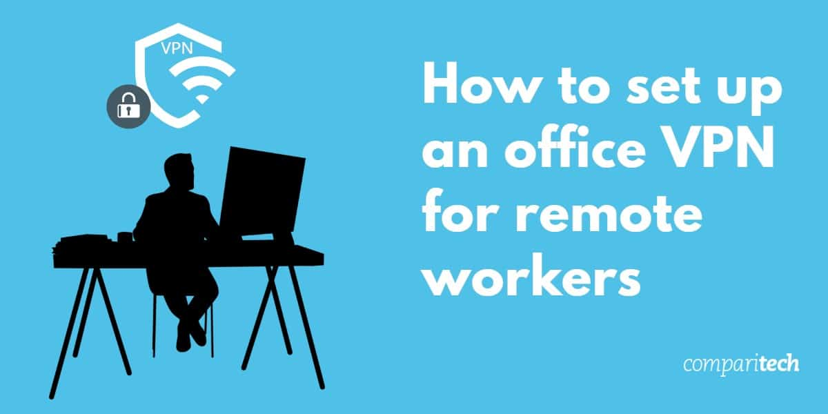 How to set up an office VPN for remote workers