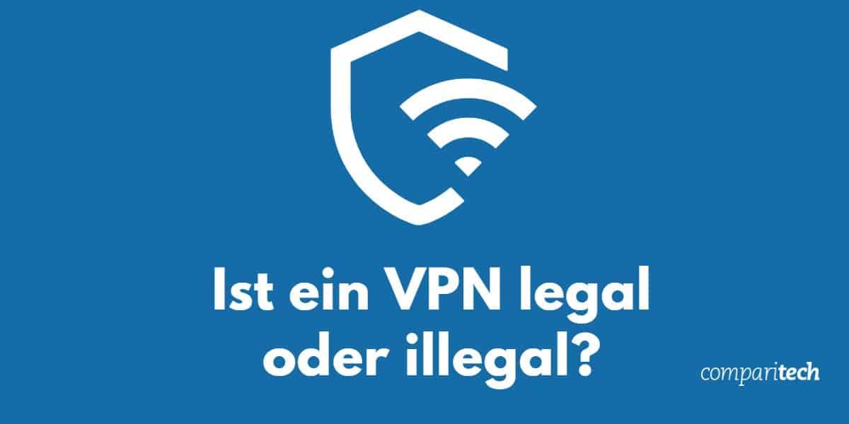 Ist ein VPN legal oder illegal