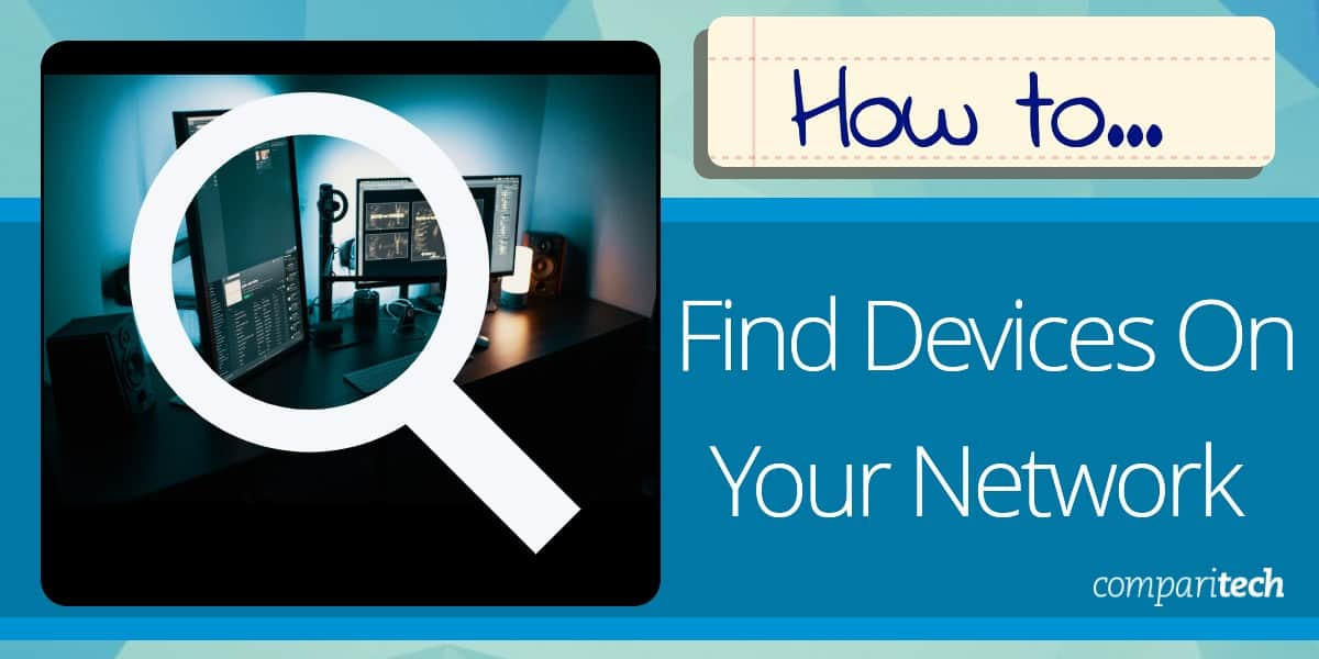 How to Find Devices On Your Network