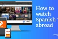 How to watch Spanish TV online abroad (outside Spain)