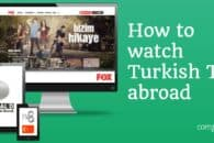 How to watch Turkish TV online abroad (outside Turkey)