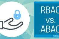 RBAC vs. ABAC Access Control Models: What's the Difference?