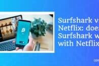 Surfshark vs Netflix: does Surfshark work with Netflix?