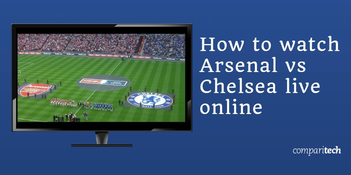 How to watch Arsenal vs Chelsea live online
