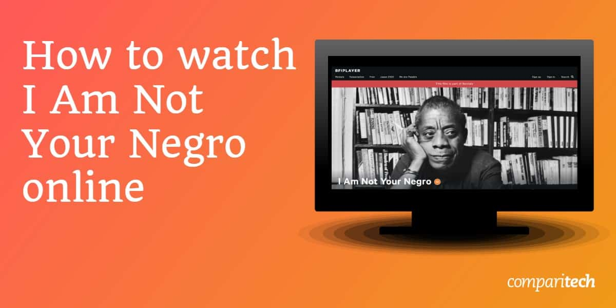 How to watch I Am Not Your Negro online