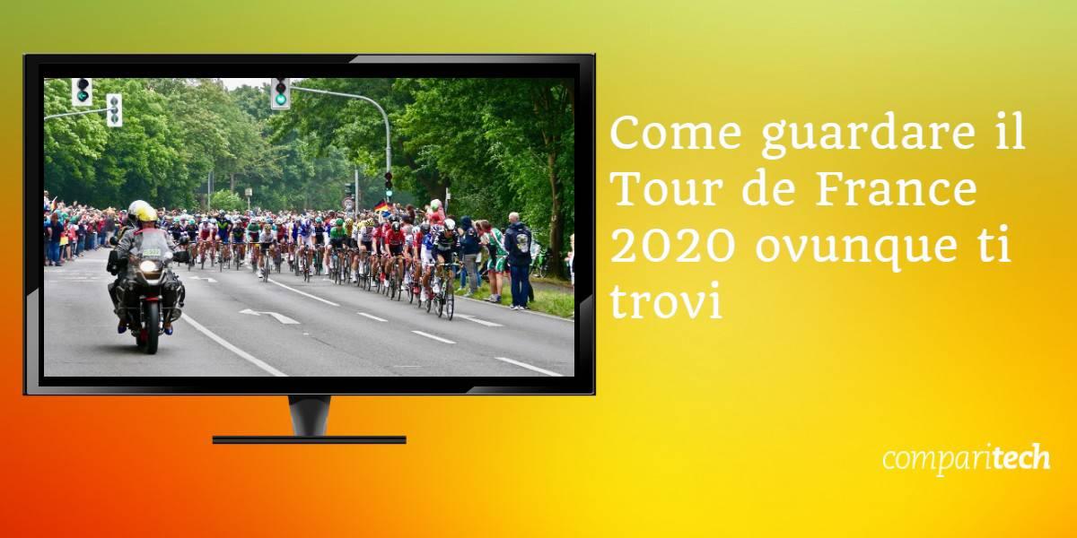 Come guardare il Tour de France 2020 ovunque ti trovi