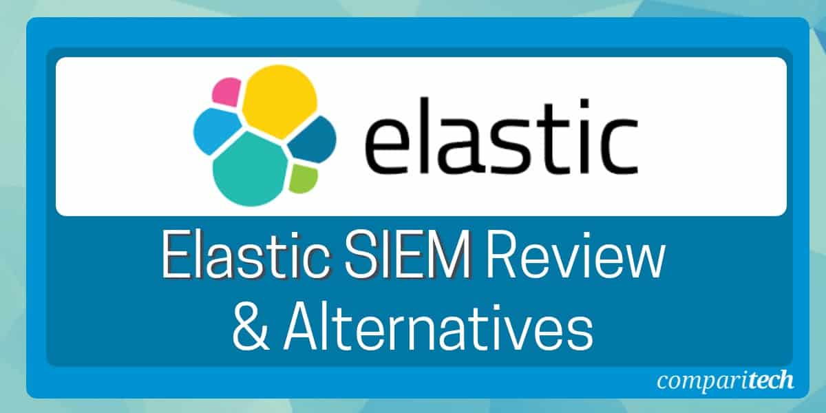 Elastic SIEM Review and Alternatives