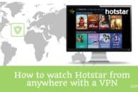 How to watch Hotstar from anywhere with a VPN
