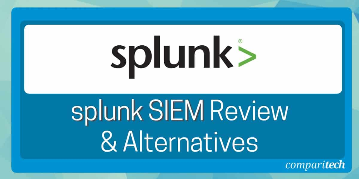 Splunk SIEM Review and Alternatives