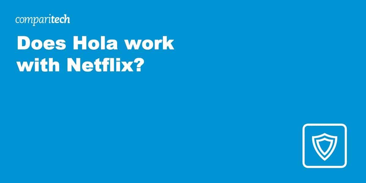 Does Hola work with Netflix?