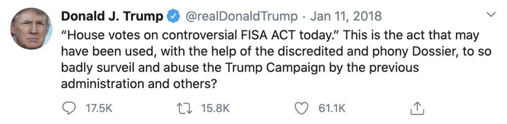 """House votes on controversial FISA ACT today."" This is the act that may have been used, with the help of the discredited and phony Dossier, to so badly surveil and abuse the Trump Campaign by the previous administration and others? - Trump"