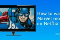 How to watch Marvel movies on Netflix
