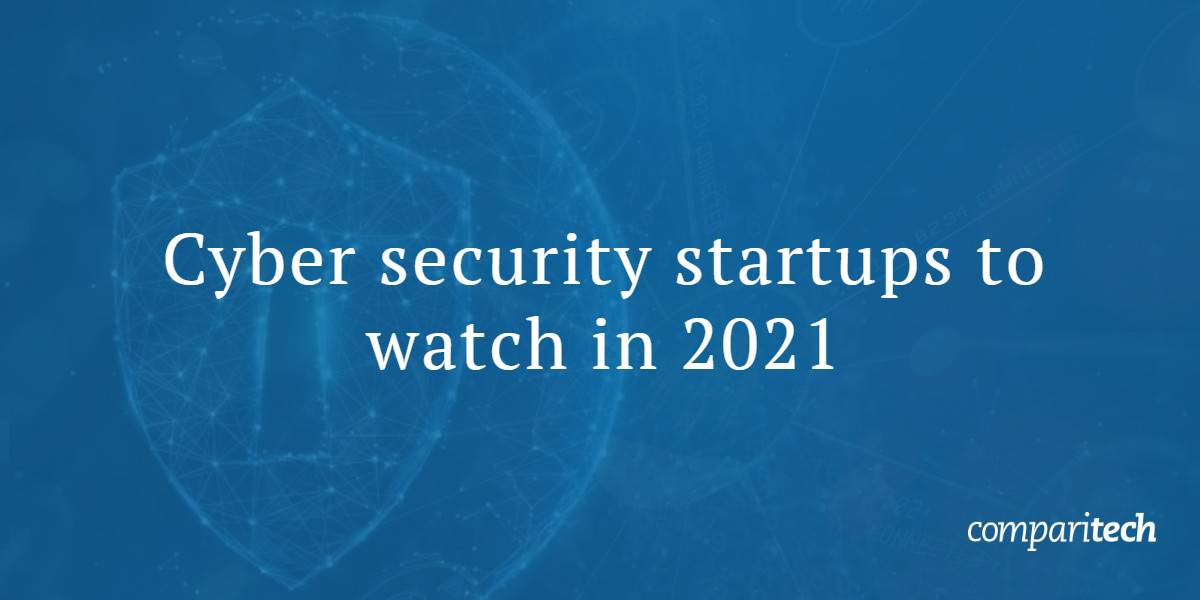Cyber security startups to watch in 2021