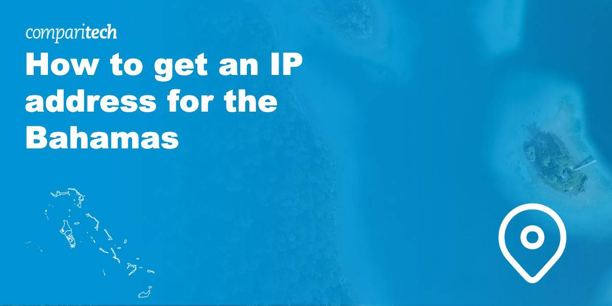 How to get an IP address for the Bahamas