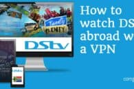 How to watch DStv online from anywhere with a VPN