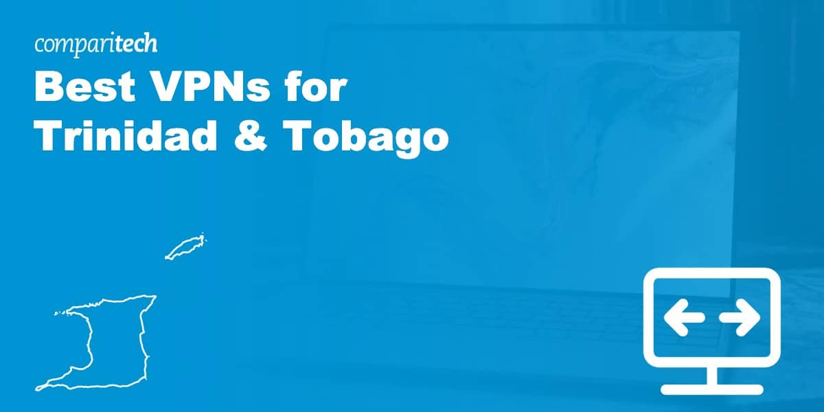 Best VPNs for Trinidad & Tobago