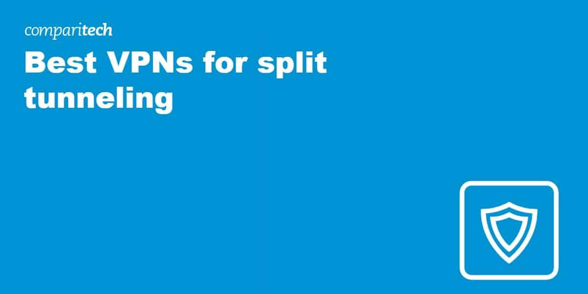 Best VPNs for split tunneling