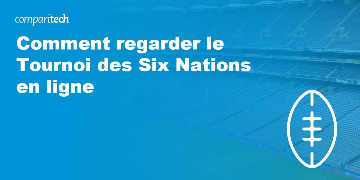 Comment regarder le Tournoi des Six Nations