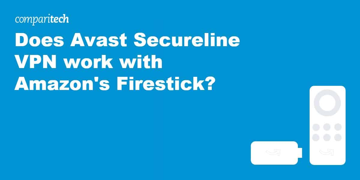 Does Avast Secureline VPN work with Amazon's Firestick