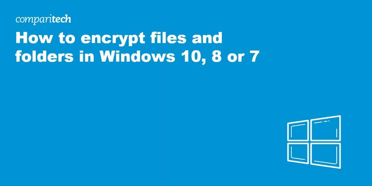 How to encrypt files and folders in Windows 10, 8 or 7