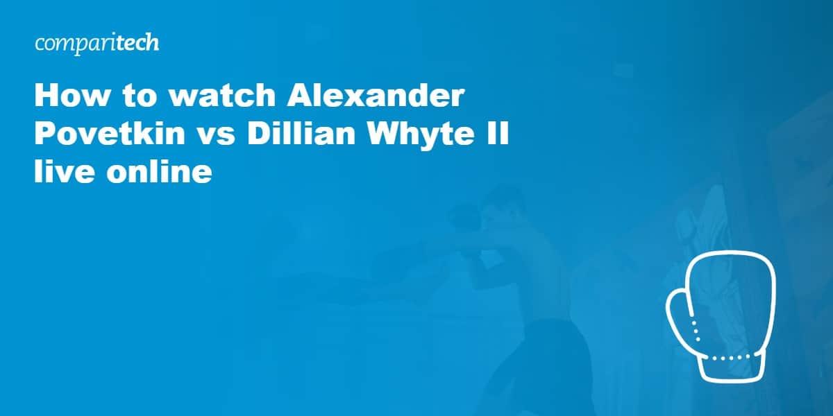 watch Alexander Povetkin vs Dillian Whyte II live online